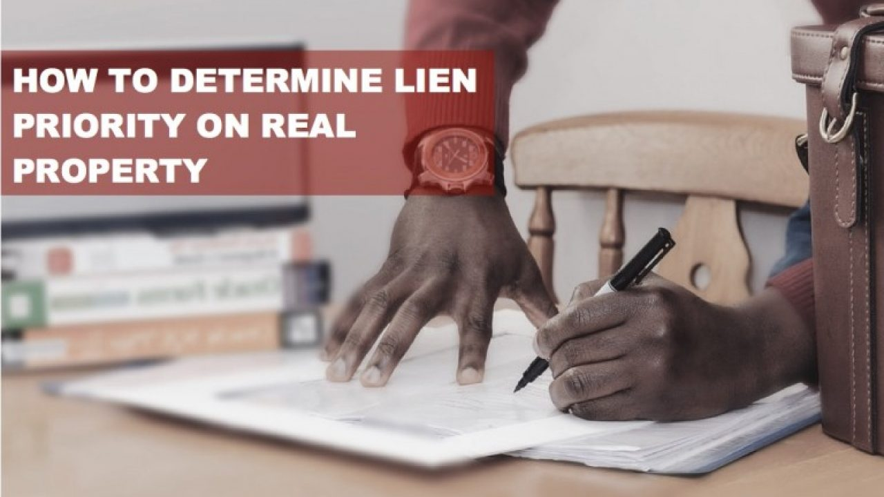 How to Determine Lien Priority on Real Property - Schorr Law