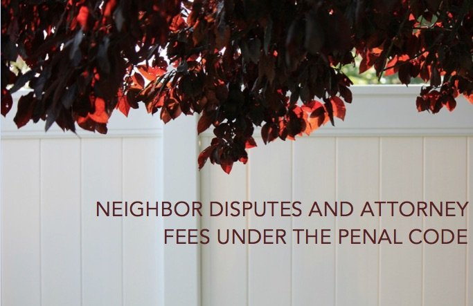 Neighbor-Disputes-and-Attorney-Fees-under-the-Penal-Code